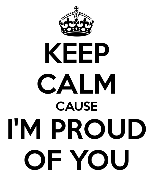 keep-calm-cause-i-m-proud-of-you.png